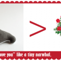 nothing says i love you like a tiny narwhal